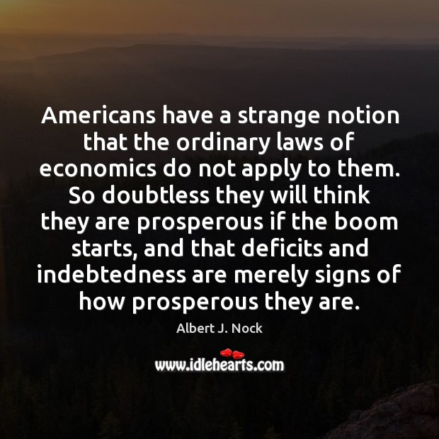 Image, Americans have a strange notion that the ordinary laws of economics do