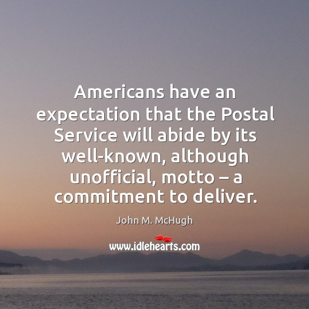 Americans have an expectation that the postal service will abide by its well-known John M. McHugh Picture Quote