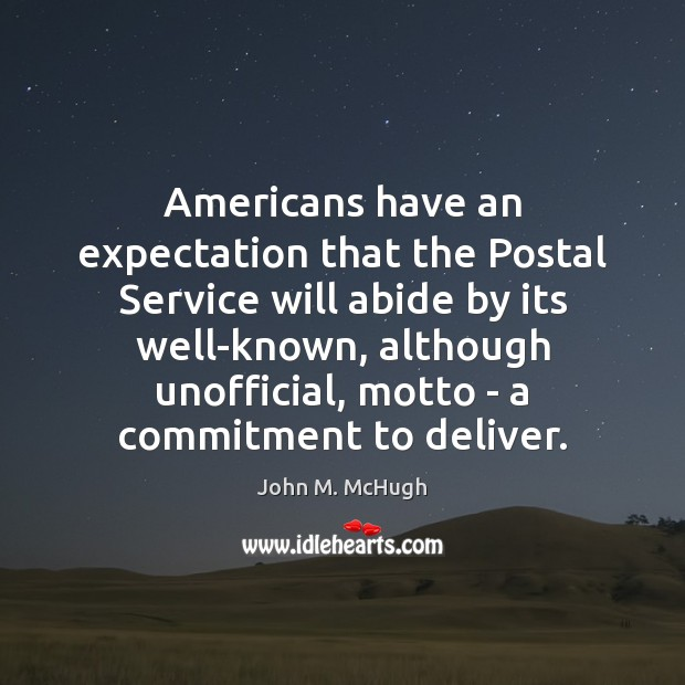 Americans have an expectation that the Postal Service will abide by its John M. McHugh Picture Quote