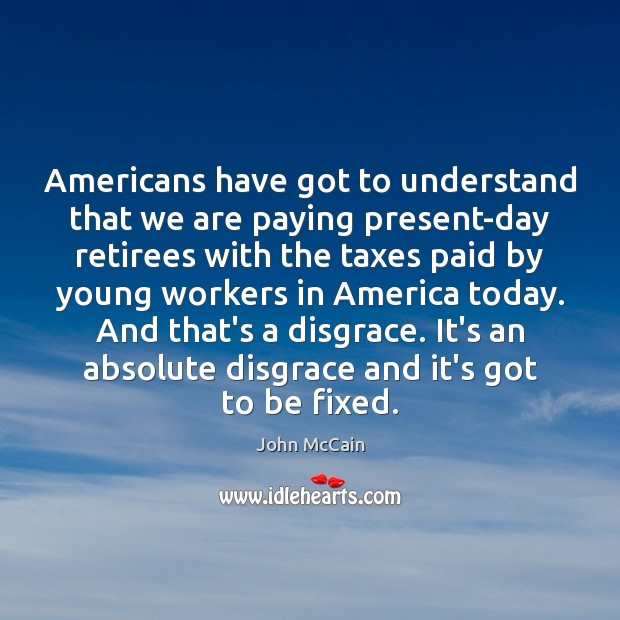 Americans have got to understand that we are paying present-day retirees with Image