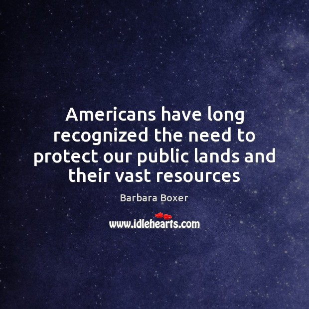 Image, Americans have long recognized the need to protect our public lands and