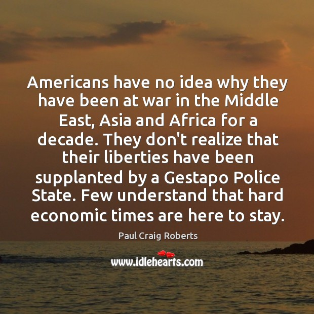 Americans have no idea why they have been at war in the Paul Craig Roberts Picture Quote