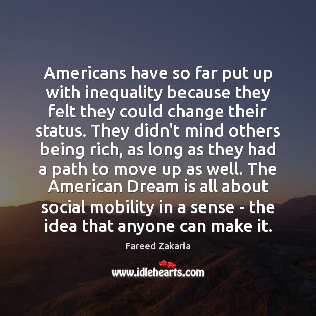 Americans have so far put up with inequality because they felt they Fareed Zakaria Picture Quote