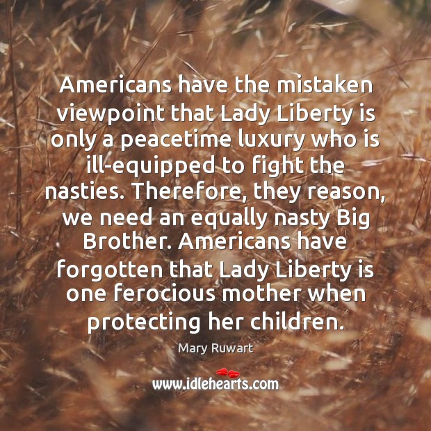 Americans have the mistaken viewpoint that Lady Liberty is only a peacetime Image