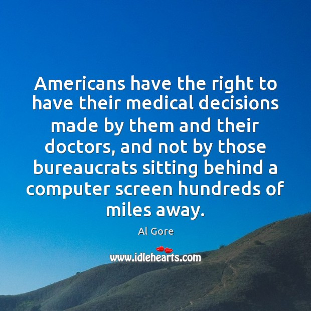 Americans have the right to have their medical decisions made by them Medical Quotes Image