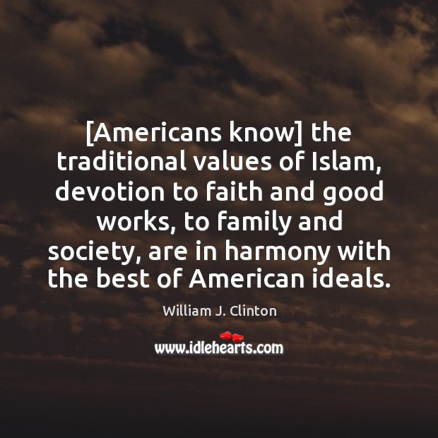 [Americans know] the traditional values of Islam, devotion to faith and good Image