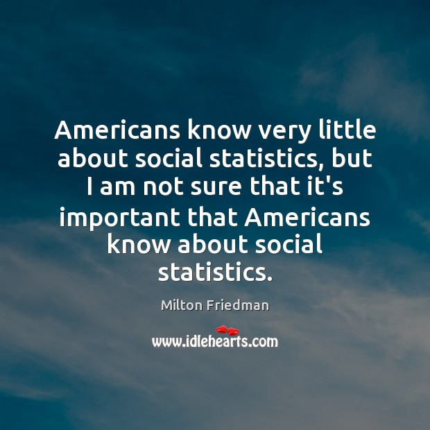 Americans know very little about social statistics, but I am not sure Image