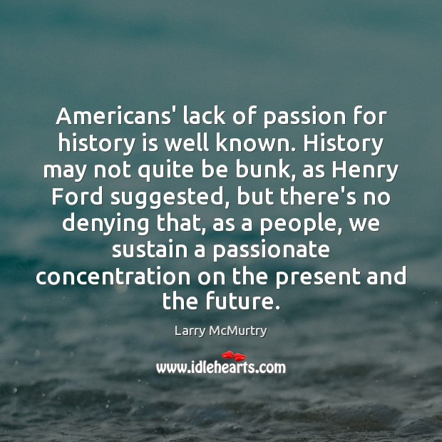 Image, Americans' lack of passion for history is well known. History may not
