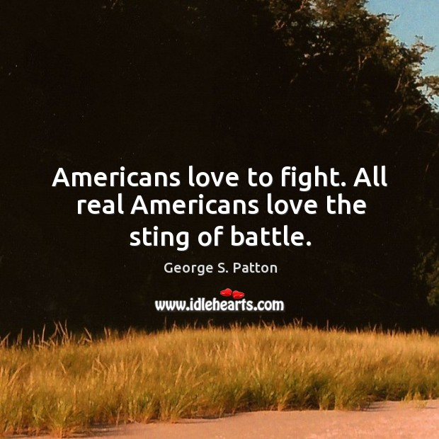 Image, Americans love to fight. All real americans love the sting of battle.