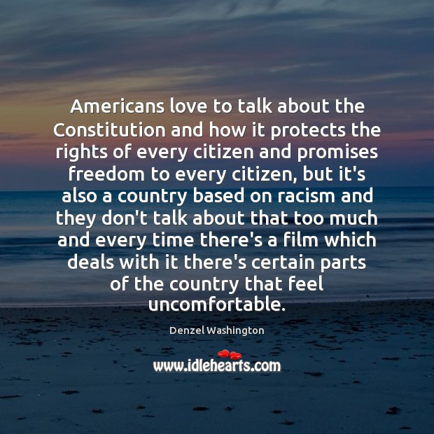 Americans love to talk about the Constitution and how it protects the Denzel Washington Picture Quote