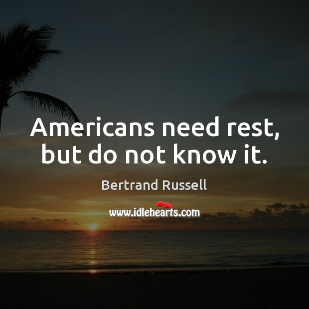 Image, Americans need rest, but do not know it.