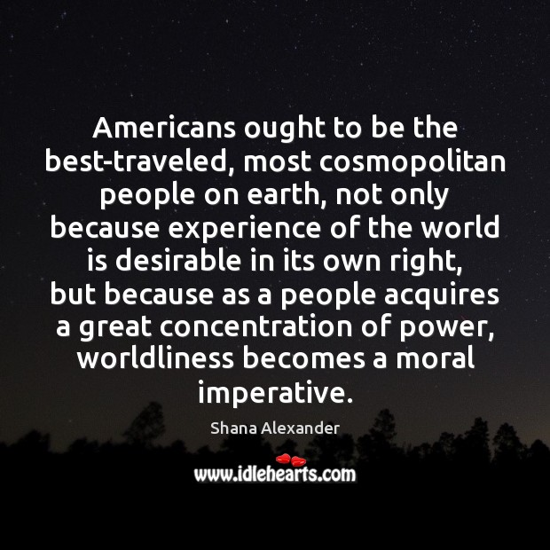 Image, Americans ought to be the best-traveled, most cosmopolitan people on earth, not