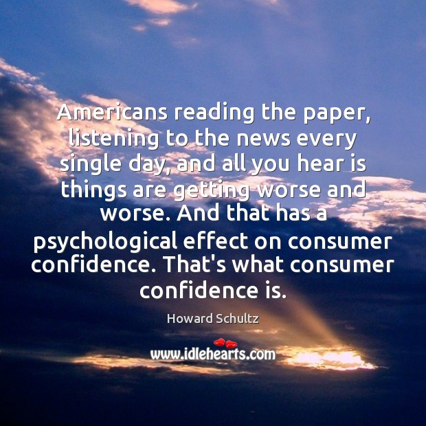 Americans reading the paper, listening to the news every single day, and Howard Schultz Picture Quote