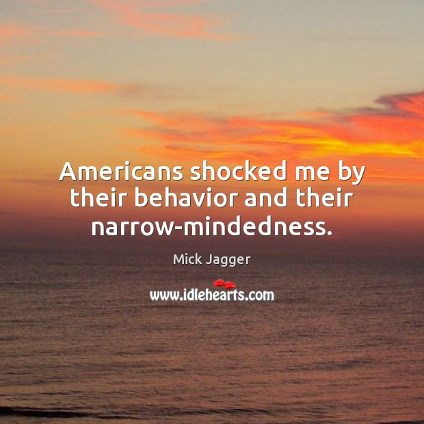 Image, Americans shocked me by their behavior and their narrow-mindedness.