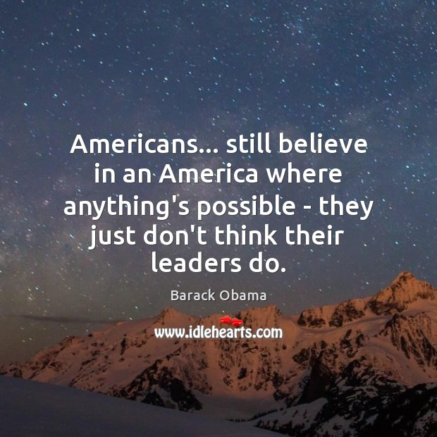 Image, Americans… still believe in an America where anything's possible – they just
