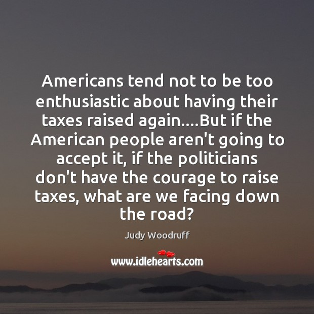 Americans tend not to be too enthusiastic about having their taxes raised Image