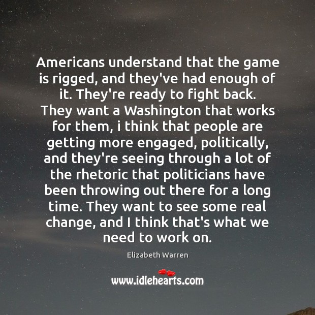 Americans understand that the game is rigged, and they've had enough of Elizabeth Warren Picture Quote