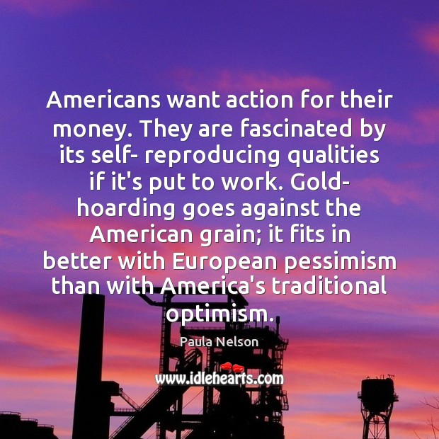 Americans want action for their money. They are fascinated by its self- Image