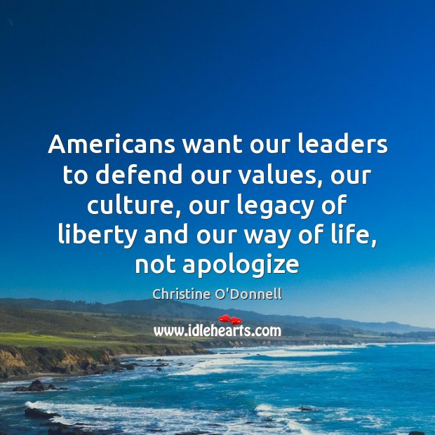 Americans want our leaders to defend our values, our culture, our legacy Culture Quotes Image