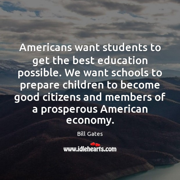 Image, Americans want students to get the best education possible. We want schools