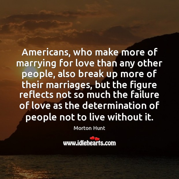 Americans, who make more of marrying for love than any other people, Break Up Quotes Image