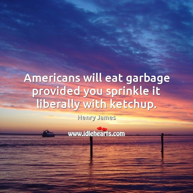 Americans will eat garbage provided you sprinkle it liberally with ketchup. Image