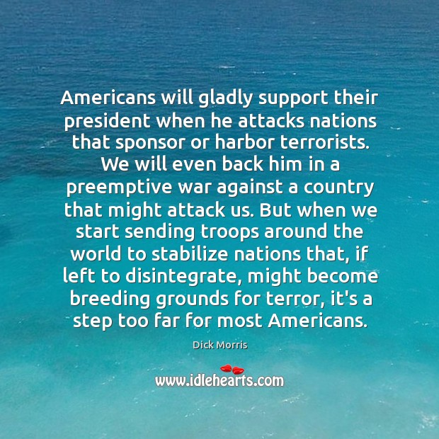 Americans will gladly support their president when he attacks nations that sponsor Dick Morris Picture Quote