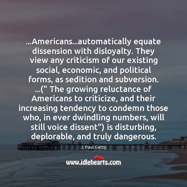 Image, …Americans…automatically equate dissension with disloyalty. They view any criticism of our