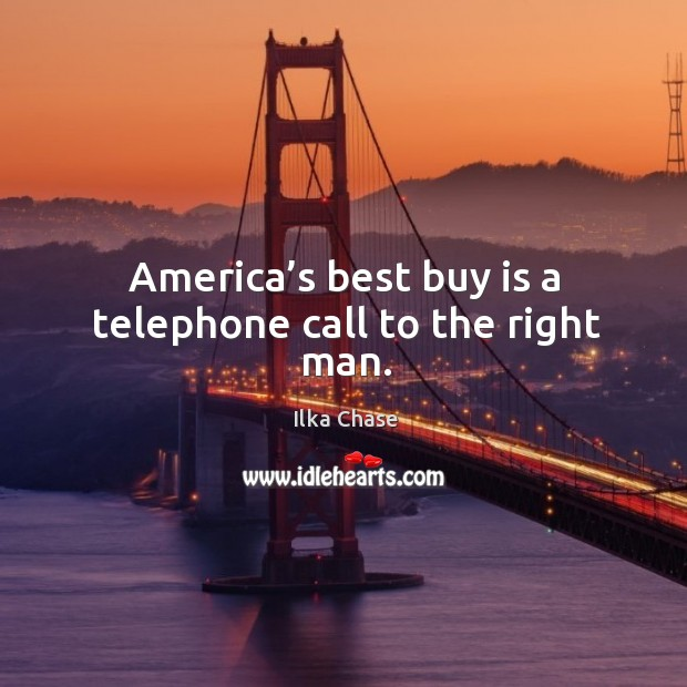Image, America's best buy is a telephone call to the right man.