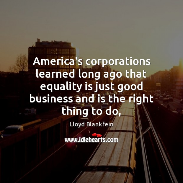 America's corporations learned long ago that equality is just good business and Equality Quotes Image