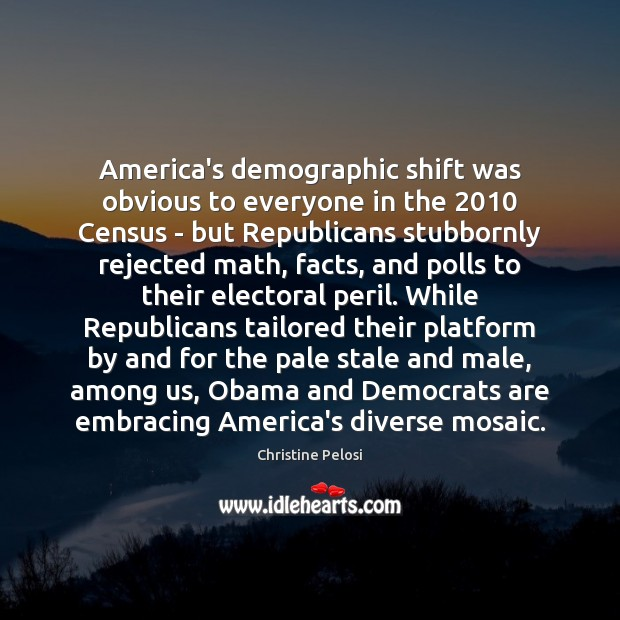 America's demographic shift was obvious to everyone in the 2010 Census – but Christine Pelosi Picture Quote