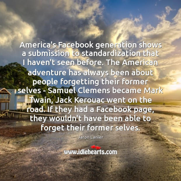 Image, America's Facebook generation shows a submission to standardization that I haven't seen
