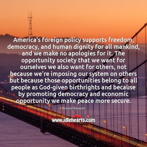 Image, America's foreign policy supports freedom, democracy, and human dignity for all mankind,