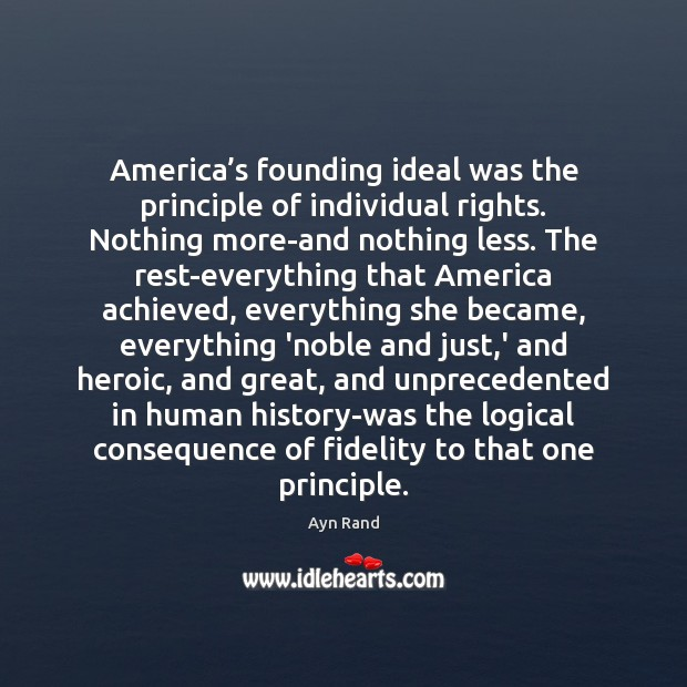 America's founding ideal was the principle of individual rights. Nothing more-and Image