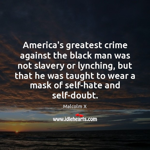 Image, America's greatest crime against the black man was not slavery or lynching,