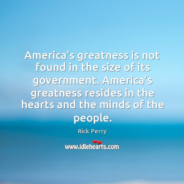 America's greatness resides in the hearts and the minds of the people. Image
