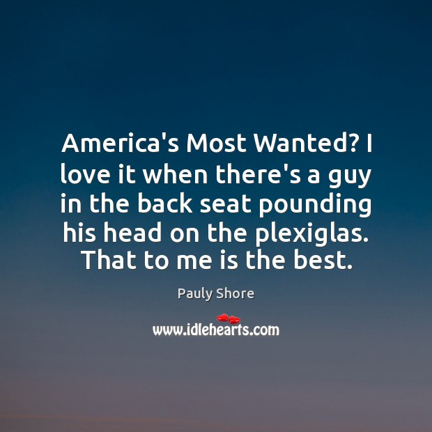 America's Most Wanted? I love it when there's a guy in the Image