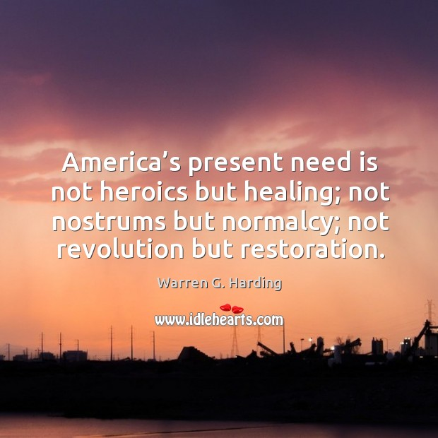 Image, America's present need is not heroics but healing; not nostrums but normalcy