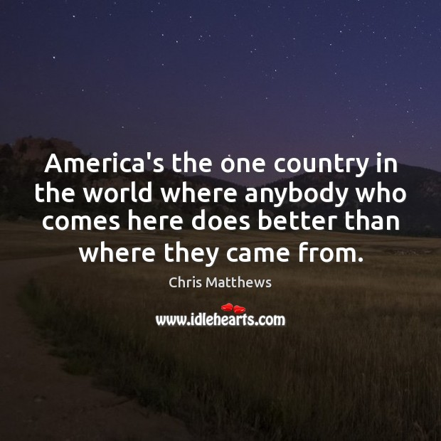 Image, America's the one country in the world where anybody who comes here