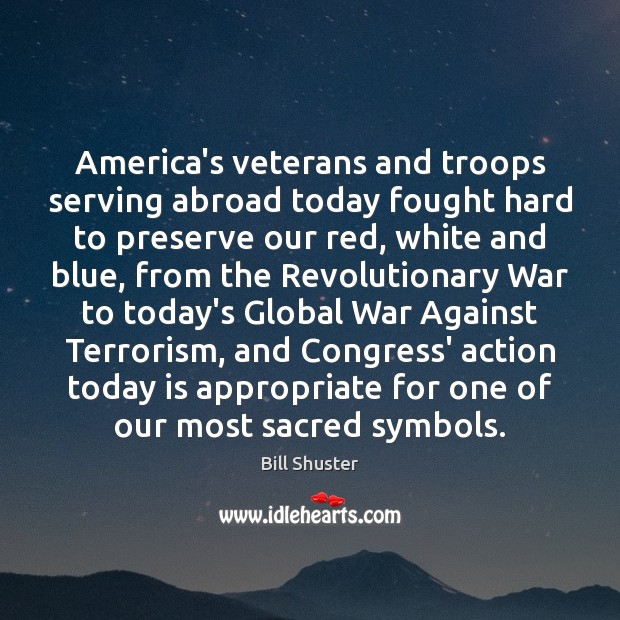 America's veterans and troops serving abroad today fought hard to preserve our Image