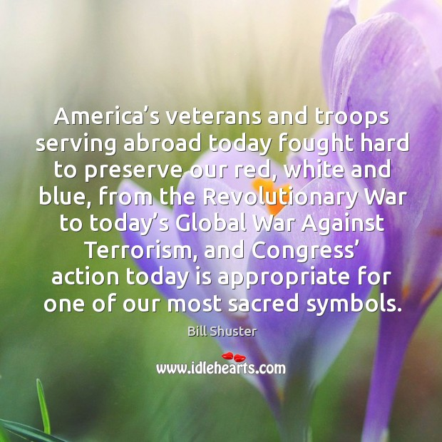 Image, America's veterans and troops serving abroad today fought hard to preserve our red, white and blue