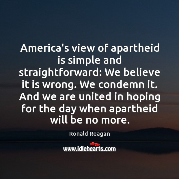 Image, America's view of apartheid is simple and straightforward: We believe it is