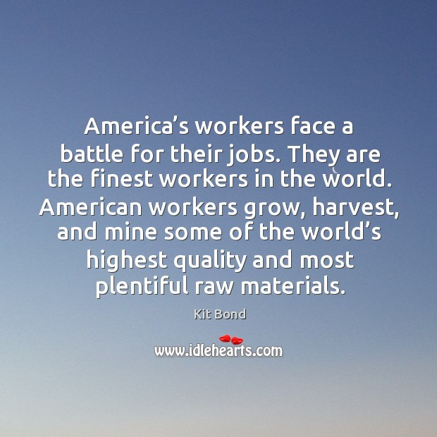 America's workers face a battle for their jobs. They are the finest workers in the world. Image