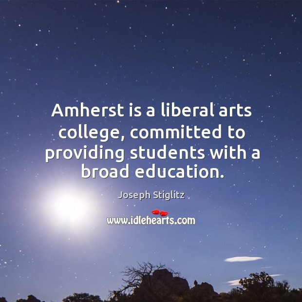 Image, Amherst is a liberal arts college, committed to providing students with a broad education.