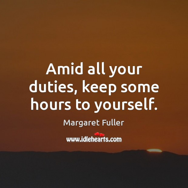 Amid all your duties, keep some hours to yourself. Image