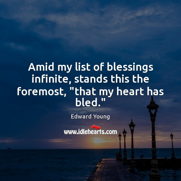 """Amid my list of blessings infinite, stands this the foremost, """"that my heart has bled."""" Image"""