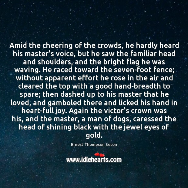 Amid the cheering of the crowds, he hardly heard his master's voice, Image