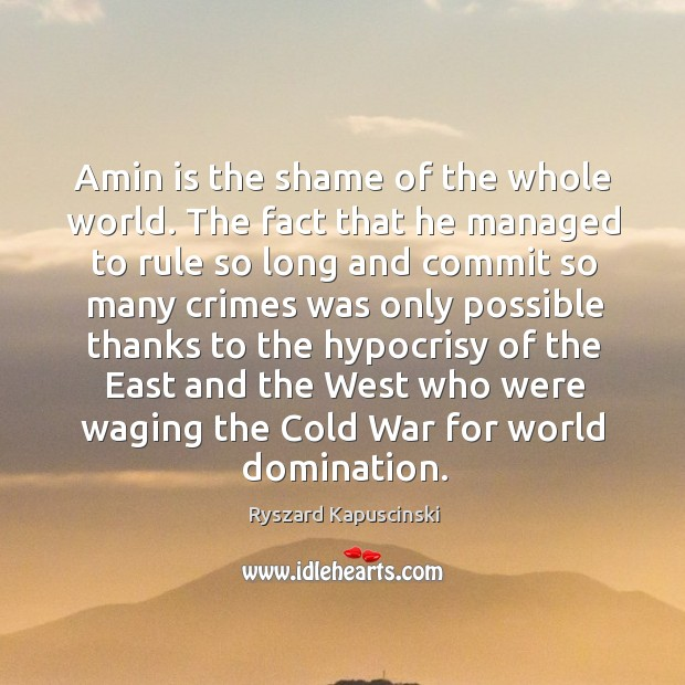Amin is the shame of the whole world. Image