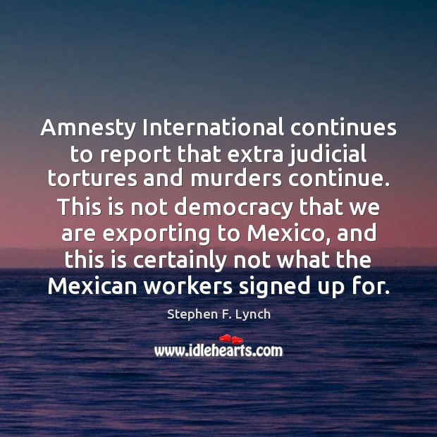 Image, Amnesty International continues to report that extra judicial tortures and murders continue.