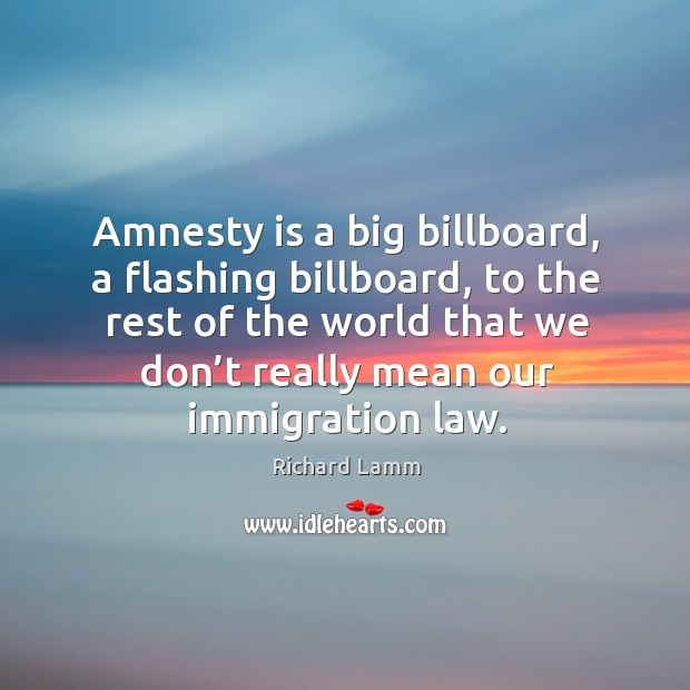 Amnesty is a big billboard, a flashing billboard, to the rest of the world that we Image